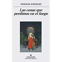 Las cosas que perdimos en el fuego (Narrativa hispánica nº 559) (Spanish Edition)