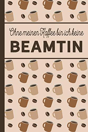 Ohne meinen Kaffee bin ich keine Beamtin: blanko A5 Notizbuch liniert mit über 100 Seiten - Kaffeemotiv Softcover für (Lehrer Buch Figur Kostüme)