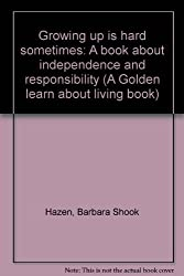 Growing up is hard sometimes: A book about independence and responsibility (A Golden learn about living book)