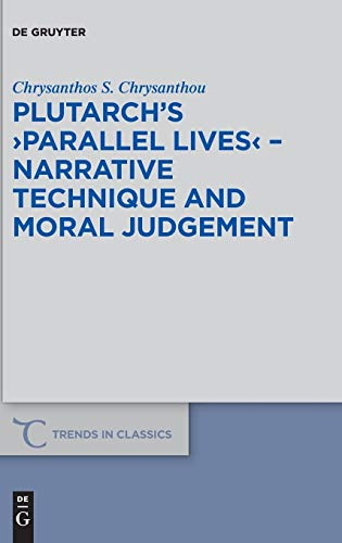 Plutarch's >Parallel Lives< - Narrative Technique and Moral Judgement (Trends in Classics - Supplementary Volumes, Band 57)