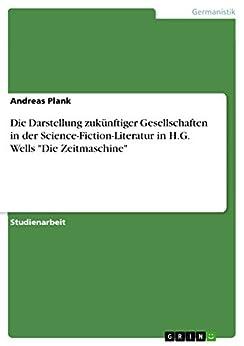 Die Darstellung zukünftiger Gesellschaften in der Science-Fiction-Literatur in H.G. Wells