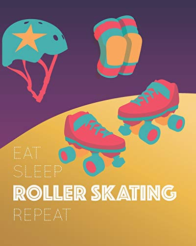 Eat Sleep Roller Skating Repeat: - Lined Notebook, Diary, Track, Log & Journal - Cute Gift for Skater Girls Teens Women Who Love Roller Skate / Roller Derby (8