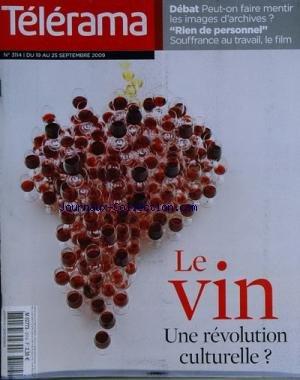 TELERAMA [No 3114] du 19/09/2009 - LE VIN - UNE REVOLUTION CULTURELLE - PEUT-ON FAIRE MENTIR LES IMAGES D'ARCHIVES - RIEN DE PERSONNEL - SOUFFRANCE AU TRAVAIL - LE FILM
