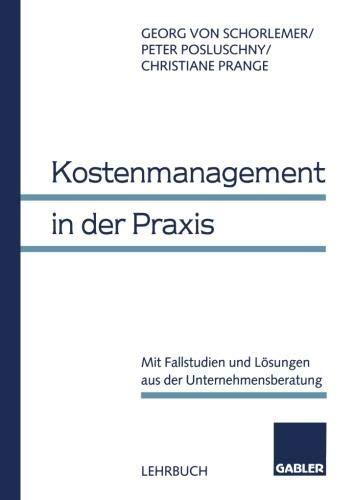 Kostenmanagement in der Praxis: Mit Fallstudien und Lösungen aus der Unternehmensberatung (German Edition)