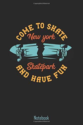 Come to skate New York Skaterpark and have fun Notebook: Skater Notizbuch   Skateboarder Geschenk   Skateboard Buch   Kinder Erwachsene   ...   Din A5 Format mit Dot - Grid Punkte Raster