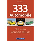Oldtimer Buch: 333 Automobile, die man kennen muss. Porsche, Jaguar, Cadillac, Mercedes, Audi, BMW, Opel & Co. Die wichtigsten Oldtimer mit Bildern und technischen Daten für Oldtimer-Fans