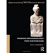 Roman Archaeology for Historians (Approaching the Ancient World) by Ray Laurence (2012-08-04)