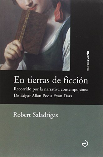 En tierras de ficción: Recorrido por la narrativa contemporánea. De Edgar Allan Poe a Evan Dara (Cristal de cuarzo) por Robert Saladrigas Riera