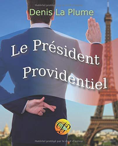 Le Président Providentiel par Denis La Plume