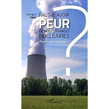 Faut-il avoir peur de nos centrales nucléaires ?: Pourra-t-on s'en passer ?
