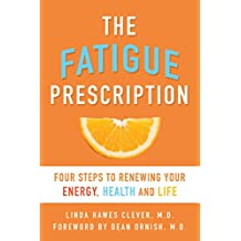 The Fatigue Prescription: Four Steps to Renewing Your Energy, Health, and Life (English Edition)