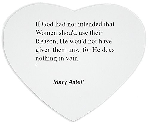 Price comparison product image Heartshaped Mousepad with If God had not intended that Women shou'd use their Reason, He wou'd not have given them any, 'for He does nothing in vain.'
