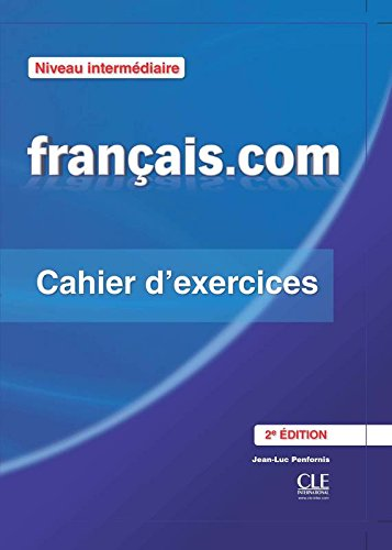 Français.com - Niveau intermédiaire - Cahier d'exercices - 2ème édition