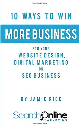10 Ways to Win More Business for Your Website Design, Digital Marketing or SEO Business