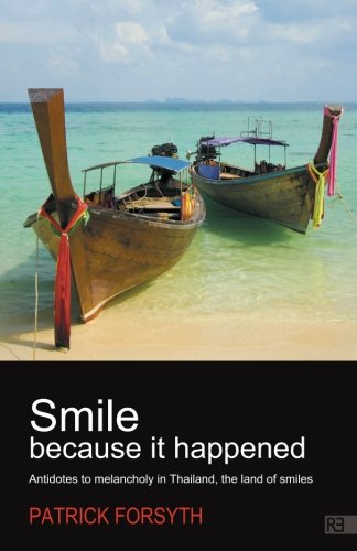Smile Because It Happened - Antidotes to Melancholy in Thailand, the Land of Smiles Paperback