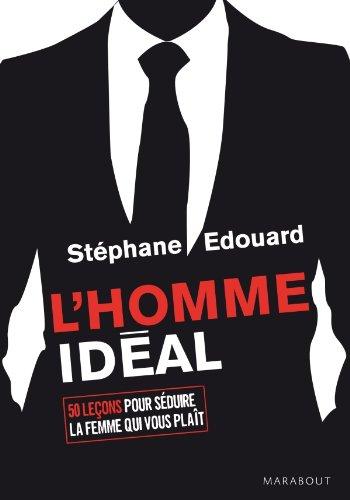 L HOMME IDEAL 50 LECONS POUR SEDUIRE LA ...