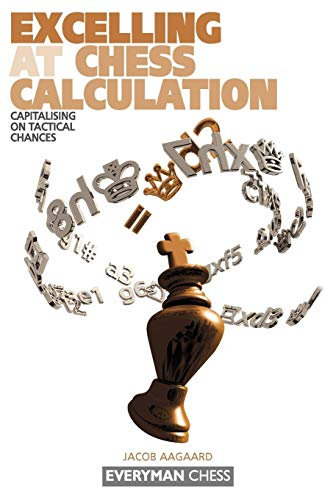 Excelling at Chess Calculation: Capitalising on Tactical Chances por Jacob Aagaard