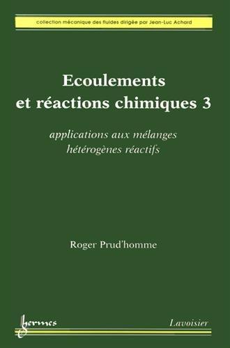 Ecoulements et réactions chimiques : Volume 3, Applications aux mélanges hétérogènes réactifs