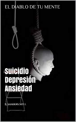 EL DIABLO DE TU MENTE: Suicidio Depresión Ansiedad por B. SANDERS NIELL