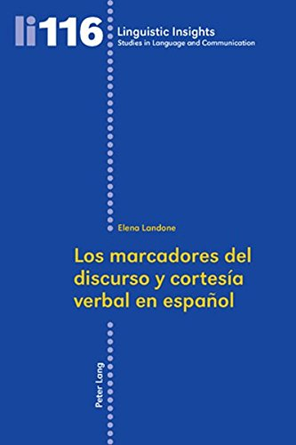 Los Marcadores del Discurso y Cortesia Verbal En Espanol (Linguistic Insights) por Elena Landone