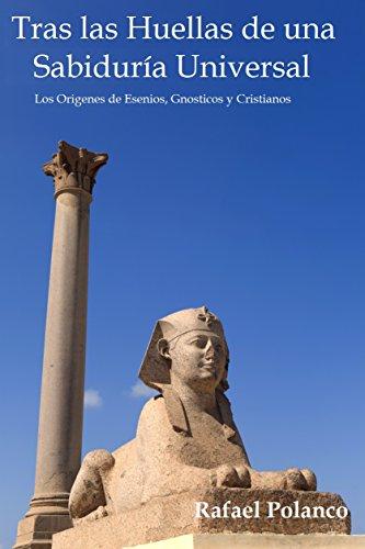 Tras Las Huellas de una Sabiduria Universal: Los Origenes de: Esenios, Gnosticos y Cristianos por Rafael Polanco