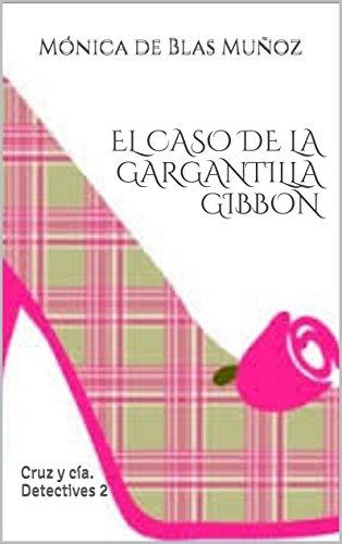 El caso de la gargantilla Gibbon: Cruz y cía. Detectives 2 por Mónica de Blas Muñoz