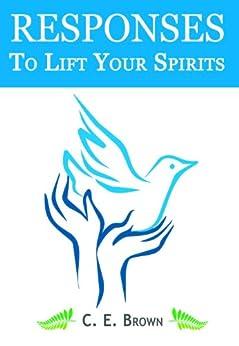 RESPONSES to Lift Your Spirit (English Edition) de [Brown, C. E.]