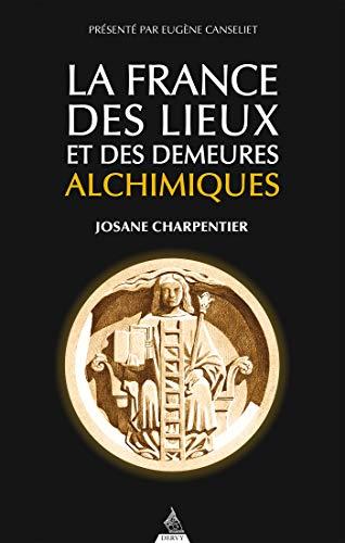 La France des lieux et des demeures alchimiques (French Edition)