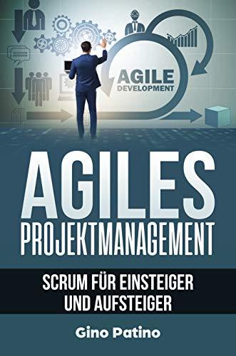 Agiles Projektmanagement: SCRUM für Einsteiger und Aufsteiger