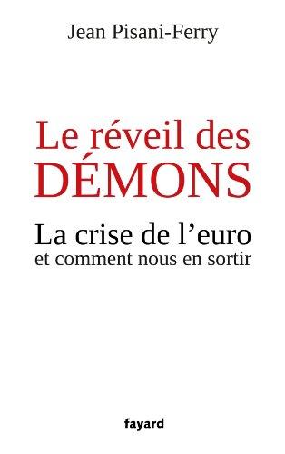 Le réveil des démons: La crise de l'euro et comment nous en sortir par Jean Pisani-Ferry