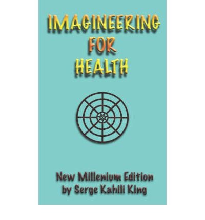 [(Imagineering for Health)] [Author: Serge Kahili King] published on (April, 2006)