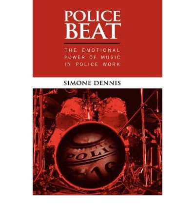 [(Police Beat: The Emotional Power of Music in Police Work)] [Author: Simone Dennis] published on (June, 2007)