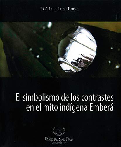 El simbolismo de los contrastes en el mito indígena Emberá (SUMMA CUM LAUDE nº 1) por José Luis Luna Bravo