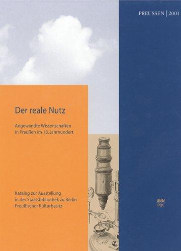Der reale Nutz: Angewandte Wissenschaften in Preußen im 18. Jahrhundert (Neue Folge, Band 44)