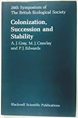 Colonization, Succession and Stability: The 26th Symposium of the British Ecological Society Held Jointly With the Linnean Society of London (Symposia of the British Ecological Society) by A. J. Gray (1987-11-01) Hardcover