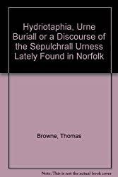 Hydriotaphia, Urne Buriall or a Discourse of the Sepulchrall Urness Lately Found in Norfolk