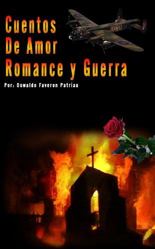 Cuentos de Amor, Romance Y Guerra par Oswaldo Faveron Patriau