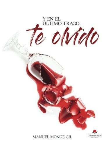 Y EN EL ÚLTIMO TRAGO, TE OLVIDO PDF Books