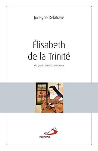 Elisabeth de la Trinité : Un grand silence amoureux
