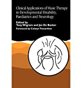 [(Clinical Applications of Music Therapy in Developmental Disability, Paediatrics and Neurology )] [Author: Tony Wigram] [May-1999]