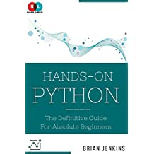 Hands-on Python: The Definitive Guide for Absolute Beginners