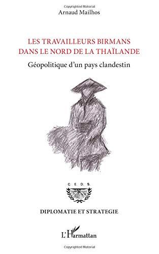 Les travailleurs birmans dans le Nord de la Thaïlande: Géopolitique d'un pays clandestin