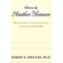 Success by Another Measure: Recognizing and Enhancing Your Character