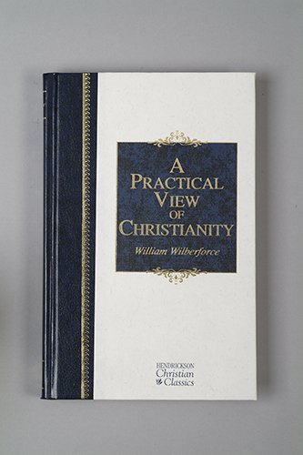 A Practical View Of Christianity Hendrickson Christian Classics