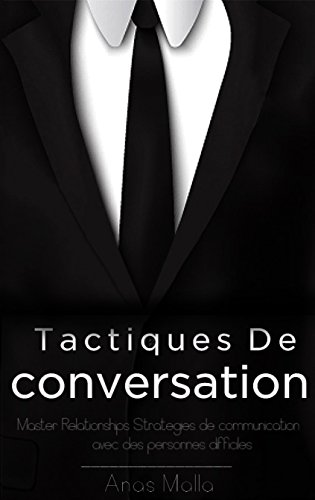 Couverture du livre Conversation: tactiques de conversation et stratégies pour les relations de base pour une meilleure communication, comment communiquer avec n'importe qui ... Humour, Charme, Leadership, succès t. 1)
