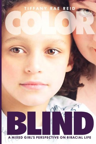 Color Blind- A Mixed Girl's Perspective on Biracial Life