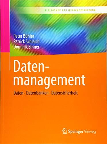 Datenmanagement: Daten - Datenbanken - Datensicherheit (Bibliothek der Mediengestaltung)