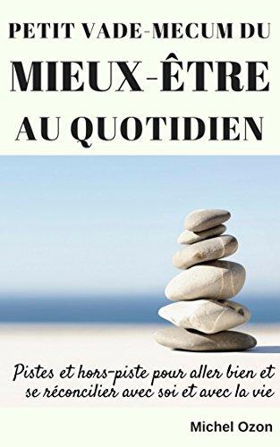Couverture du livre Petit Vade-mecum Du Mieux-être Au Quotidien: Pistes et hors-piste pour aller bien et se réconcilier avec soi et avec la vie