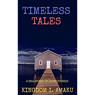 TIMELESS TALES: A Collection Of Short Stories (English Edition)