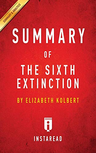 Summary of the Sixth Extinction: By Elizabeth Kolbert Includes Analysis